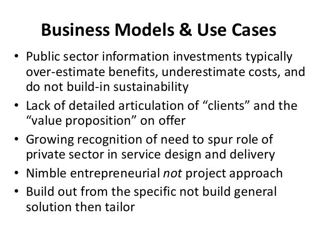 Business Models & Use Cases • Public sector information investments typically over-estimate benefits, underestimate costs,...