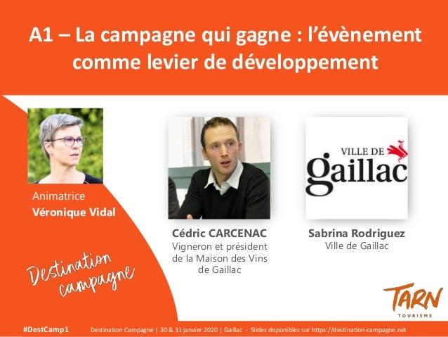 Animatrice Véronique Vidal A1 – La campagne qui gagne : l'évènement comme levier de développement Cédric CARCENAC Vigneron...