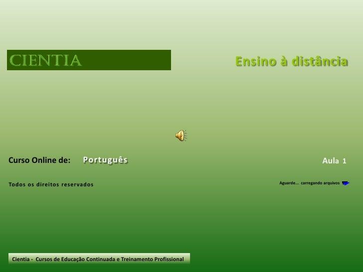 Ensino à distância<br />Português<br />Curso Online de:<br />Aula  1<br />Aguarde...  carregando arquivos<br />Todos os di...