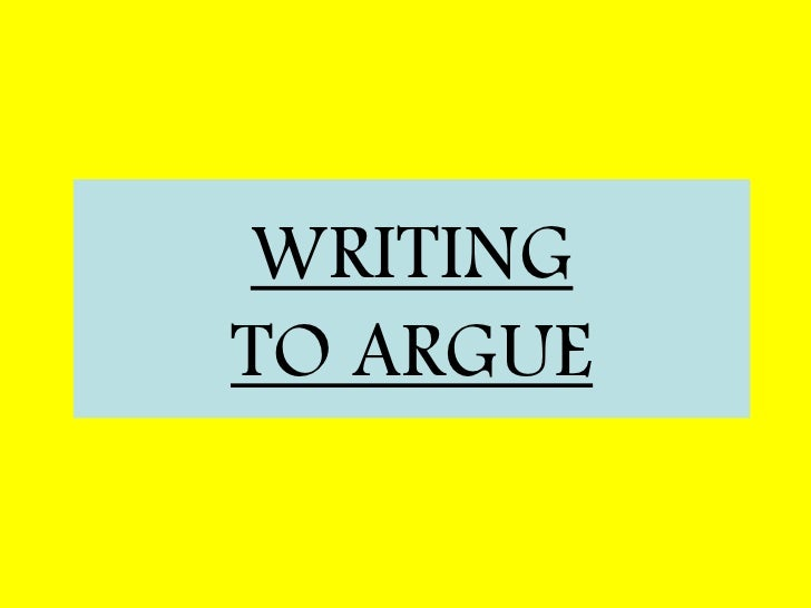WRITING TO ARGUE<br />
