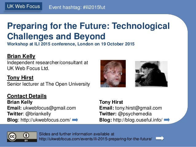 Preparing for the Future: Technological Challenges and Beyond Workshop at ILI 2015 conference, London on 19 October 2015 B...