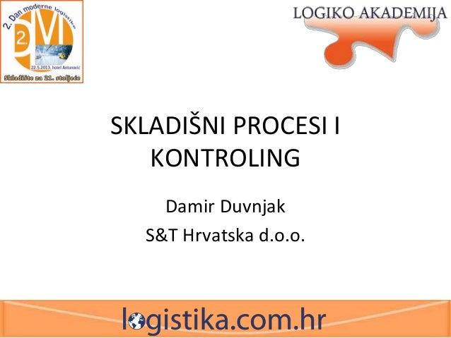 SKLADIŠNI PROCESI I KONTROLING Damir Duvnjak S&T Hrvatska d.o.o.