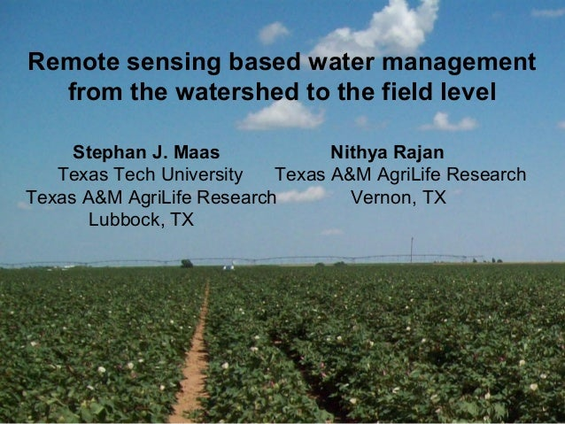 Remote sensing based water management from the watershed to the field level Stephan J. Maas Nithya Rajan Texas Tech Univer...