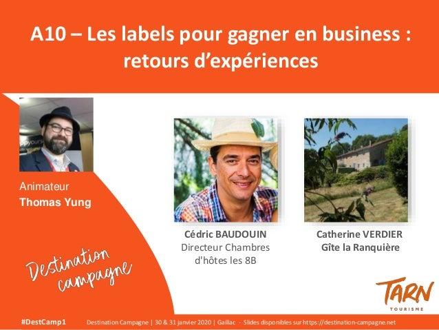Animateur Thomas Yung A10 – Les labels pour gagner en business : retours d'expériences #DestCamp1 Destination Campagne   3...