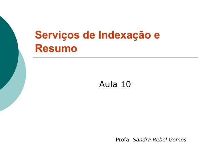 Serviços de Indexação e Resumo Aula 10 Profa.  Sandra Rebel Gomes