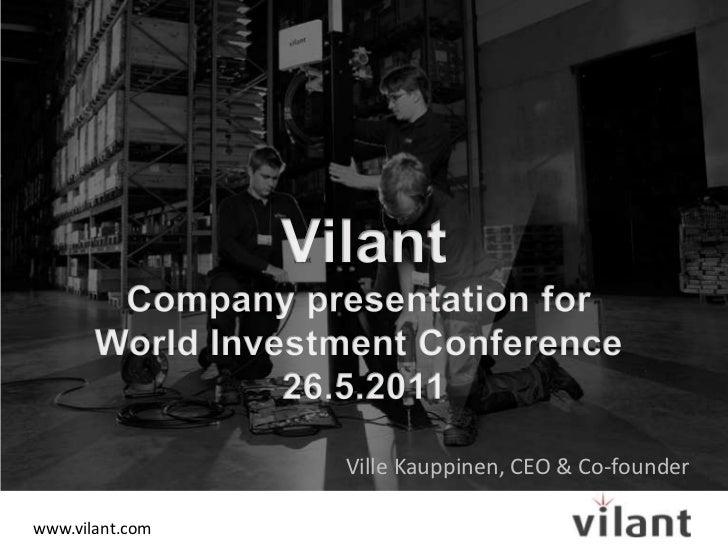 Vilant<br />Company presentation for World Investment Conference <br />26.5.2011<br />Ville Kauppinen, CEO & Co-founder<br />