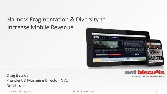 Harness Fragmentation & Diversity toIncrease Mobile RevenueCraig BesnoyPresident & Managing Director, N.A.Netbiscuits Dece...