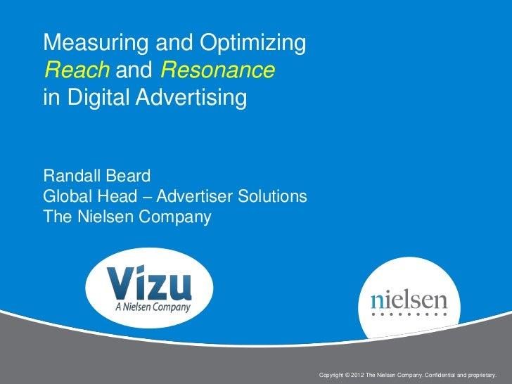 Measuring and OptimizingReach and Resonancein Digital AdvertisingRandall BeardGlobal Head – Advertiser SolutionsThe Nielse...