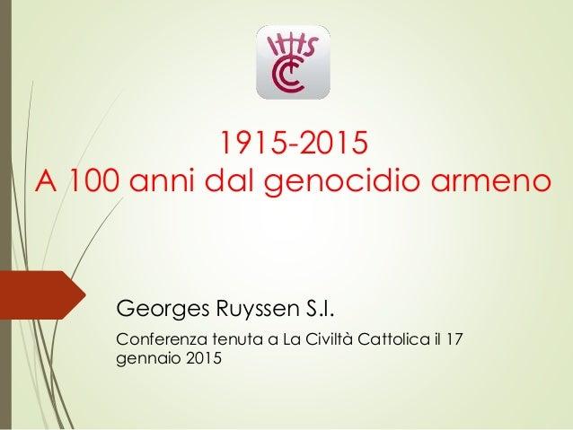 1915-2015 A 100 anni dal genocidio armeno Georges Ruyssen S.I. Conferenza tenuta a La Civiltà Cattolica il 17 gennaio 2015