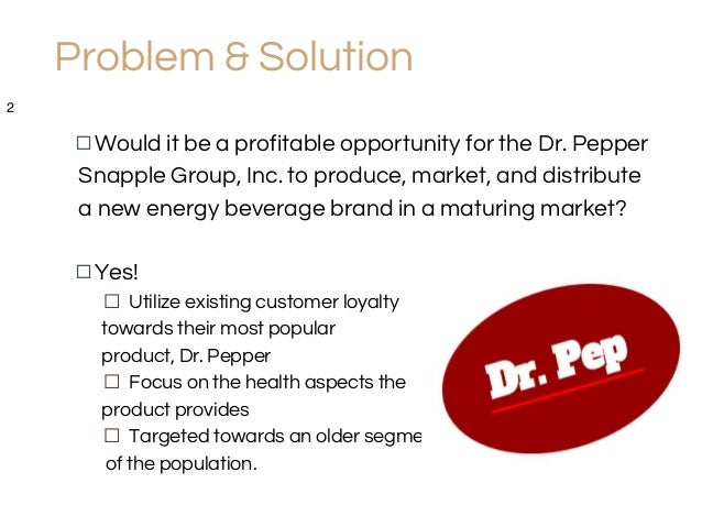 dr pepper snapple group case study 2 essay Dr pepper snapple was the only big non-alcoholic beverage place dr pepper snapple group inc bottling and distribution system study guide test 2.