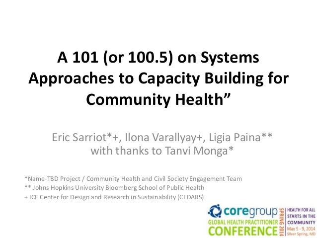 """A 101 (or 100.5) on Systems Approaches to Capacity Building for Community Health"""" Eric Sarriot*+, Ilona Varallyay+, Ligia ..."""