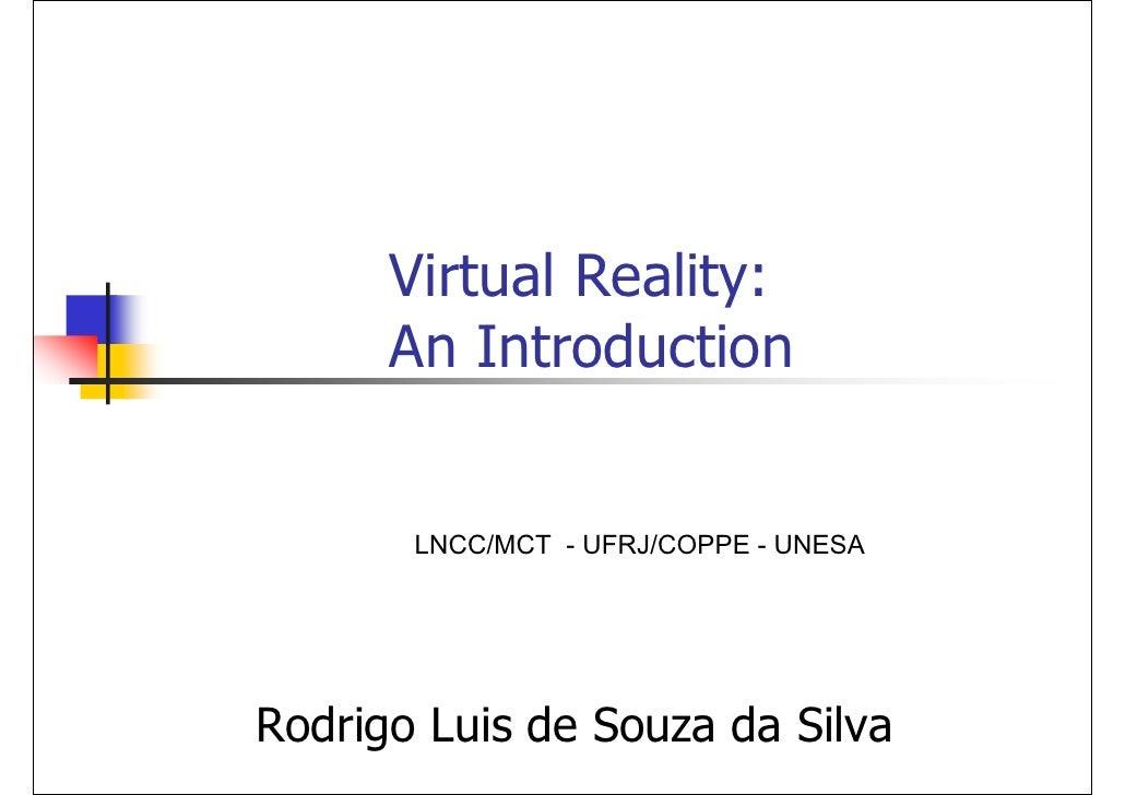 Virtual Reality:       An Introduction          LNCC/MCT - UFRJ/COPPE - UNESA     Rodrigo Luis de Souza da Silva