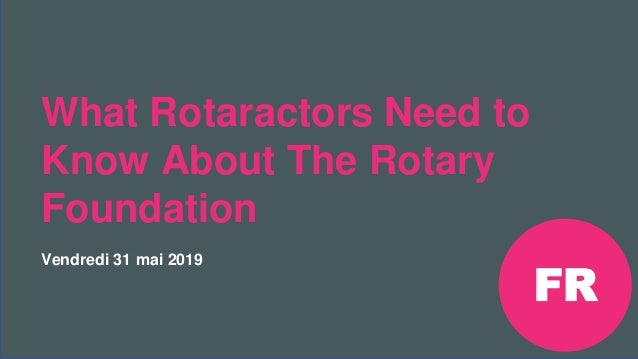 Réunion Rotaract Préconvention 2019 #Rotaract19 What Rotaractors Need to Know About The Rotary Foundation Vendredi 31 mai ...