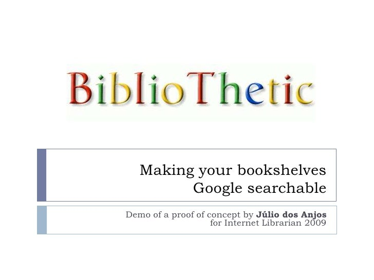 Making your bookshelvesGoogle searchable<br />Demo of a proof of concept by Júlio dos Anjosfor Internet Librarian 2009<br />