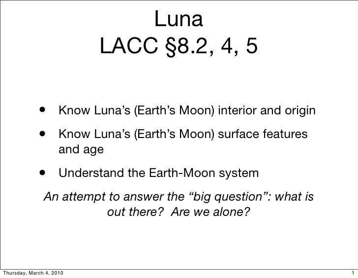 Luna                            LACC §8.2, 4, 5               • Know Luna's (Earth's Moon) interior and origin            ...