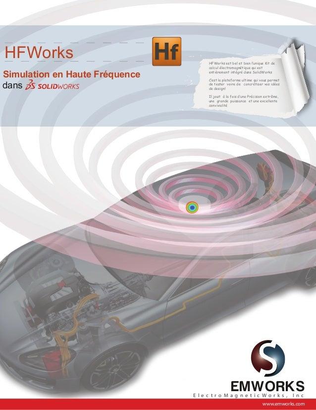 E l e c t r o M a g n e t i c W o r k s , I n c www.emworks.com HFWorks Simulation en Haute Fréquence HFWorks est bel et b...