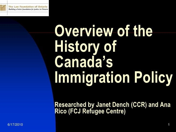 5/12/2010<br />1<br />Overview of the History of Canada's Immigration PolicyResearched by Janet Dench (CCR) and Ana Rico (...
