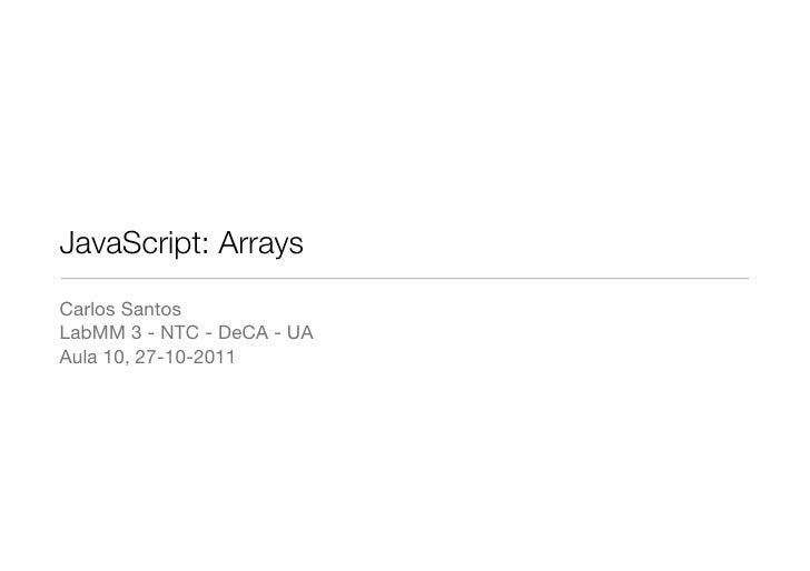 JavaScript: ArraysCarlos SantosLabMM 3 - NTC - DeCA - UAAula 10, 27-10-2011