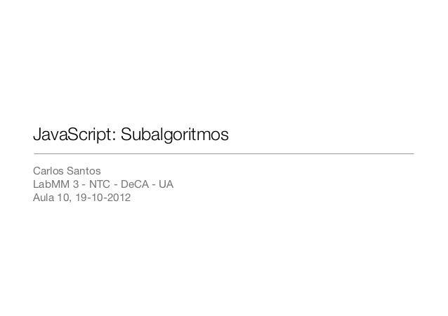 JavaScript: SubalgoritmosCarlos SantosLabMM 3 - NTC - DeCA - UAAula 10, 19-10-2012