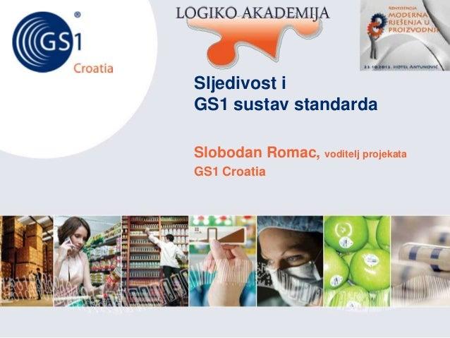 Croatia  Sljedivost i GS1 sustav standarda Slobodan Romac, voditelj projekata GS1 Croatia