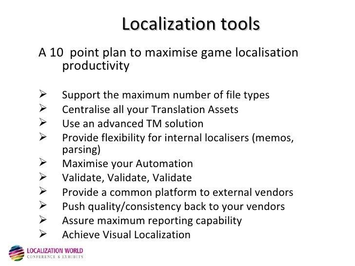 Localization tools <ul><li>A 10  point plan to maximise game localisation productivity </li></ul><ul><li>Support the maxim...