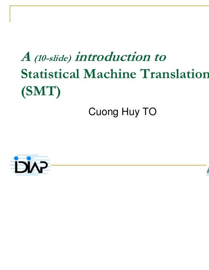 A (10-slide) introduction toStatistical Machine Translation(SMT)             Cuong Huy TO