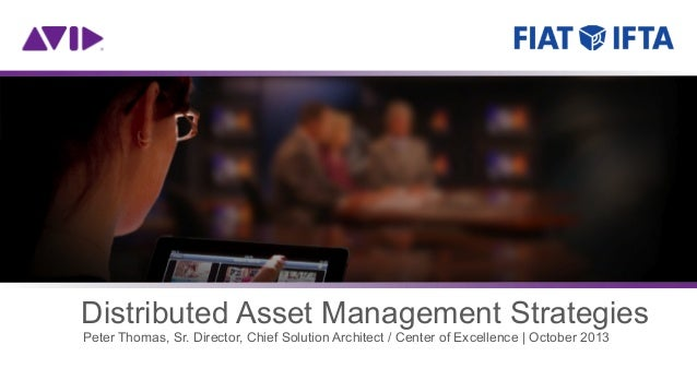 Distributed Asset Management Strategies Peter Thomas, Sr. Director, Chief Solution Architect / Center of Excellence | Octo...