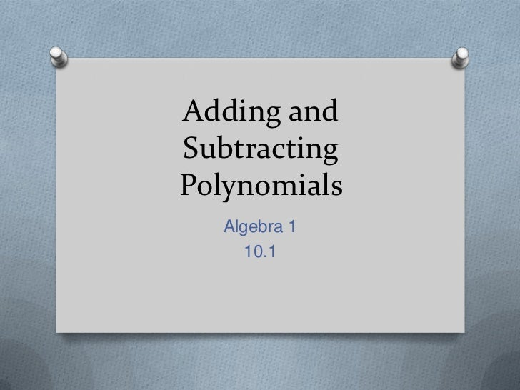Adding and Subtracting Polynomials<br />Algebra 1<br />10.1<br />