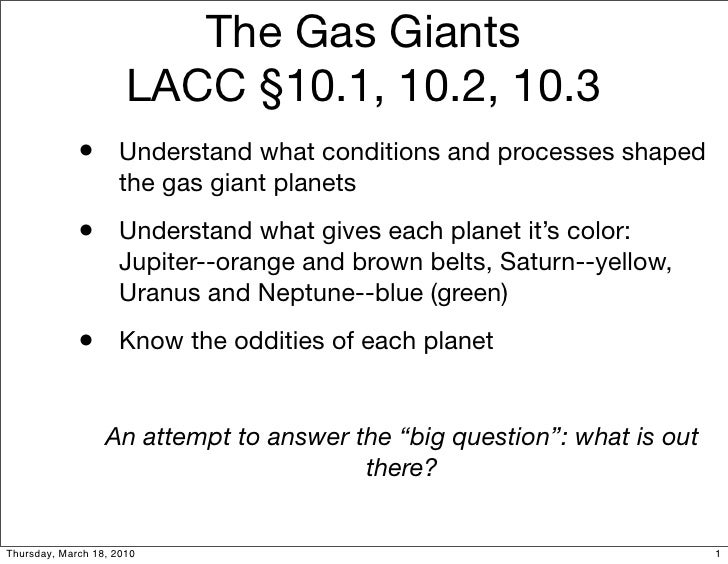 The Gas Giants                       LACC §10.1, 10.2, 10.3              • Understand what conditions and processes shaped...