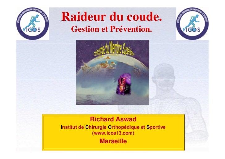 Raideur du coude.    Gestion et Prévention.            Richard AswadInstitut de Chirurgie Orthopédique et Sportive        ...