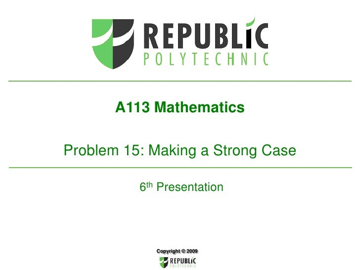 A113 Mathematics<br />Problem 15: Making a Strong Case6th Presentation<br />