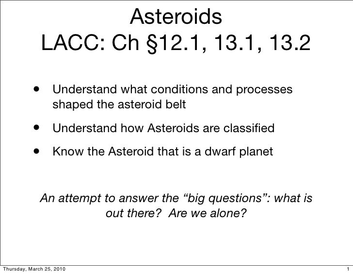 Asteroids                LACC: Ch §12.1, 13.1, 13.2             •      Understand what conditions and processes           ...