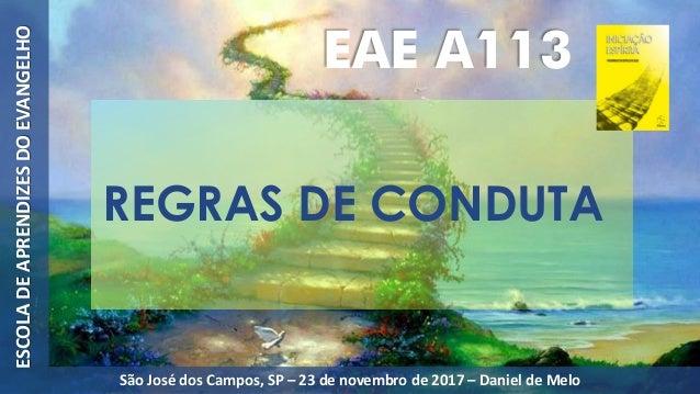 REGRAS DE CONDUTA ESCOLADEAPRENDIZESDOEVANGELHO São José dos Campos, SP – 23 de novembro de 2017 – Daniel de Melo EAE A113