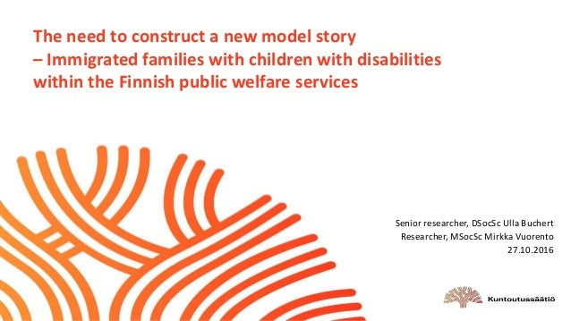 The need to construct a new model story – Immigrated families with children with disabilities within the Finnish public we...