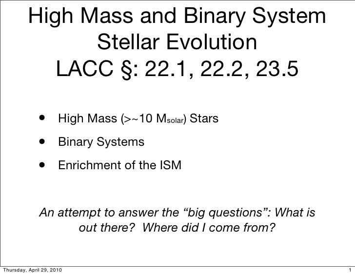 High Mass and Binary System                 Stellar Evolution              LACC §: 22.1, 22.2, 23.5                •      ...