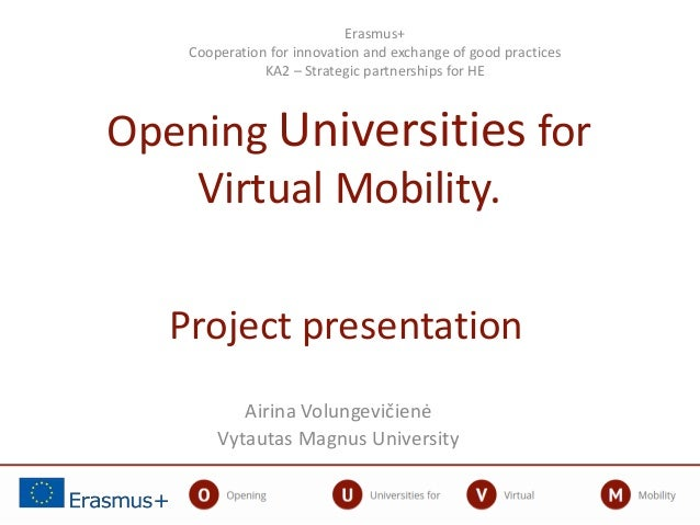 Project presentation Airina Volungevičienė Vytautas Magnus University Erasmus+ Cooperation for innovation and exchange of ...