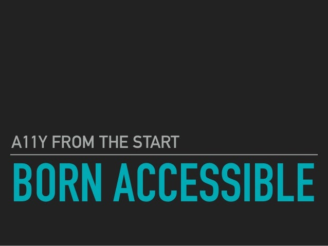 BORN ACCESSIBLE A11Y FROM THE START