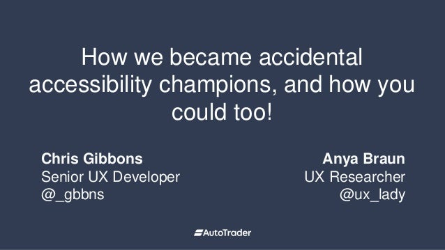 How we became accidental accessibility champions, and how you could too! 1 Section title Chris Gibbons Senior UX Developer...