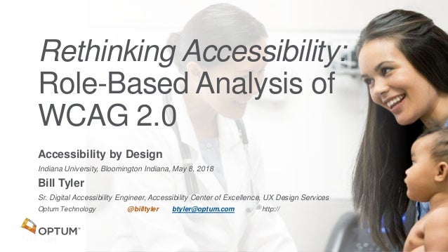 Accessibility by Design Indiana University, Bloomington Indiana, May 8, 2018 Bill Tyler Sr. Digital Accessibility Engineer...
