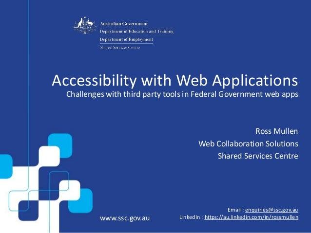 www.ssc.gov.au Email : enquiries@ssc.gov.au LinkedIn : https://au.linkedin.com/in/rossmullen Accessibility with Web Applic...