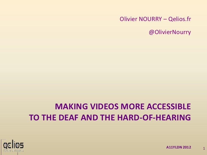 Olivier NOURRY – Qelios.fr                             @OlivierNourry      MAKING VIDEOS MORE ACCESSIBLETO THE DEAF AND TH...