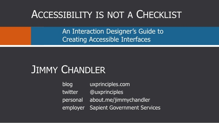 Accessibility is not a Checklist <br />An Interaction Designer's Guide to Creating Accessible Interfaces<br />Jimmy Chandl...