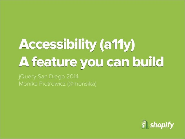Accessibility (a11y) A feature you can build jQuery San Diego 2014 Monika Piotrowicz (@monsika)