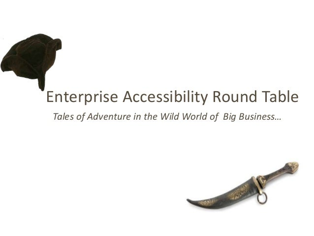 Enterprise Accessibility Round TableTales of Adventure in the Wild World of Big Business…