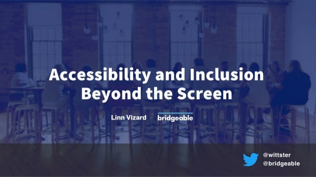 Accessibility and Inclusion Beyond the Screen
