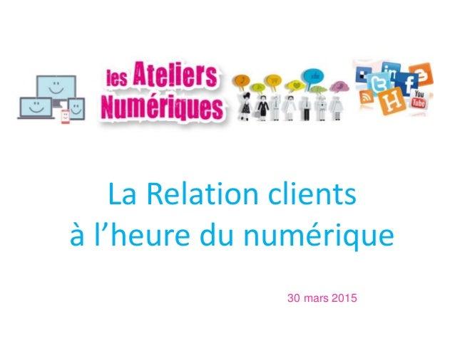 La Relation clients à l'heure du numérique 30 mars 2015