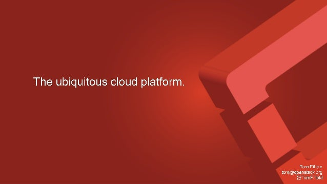 The ubiquitous cloud platform.   Tom Fifield tom@openstack. org @TomFifie| d