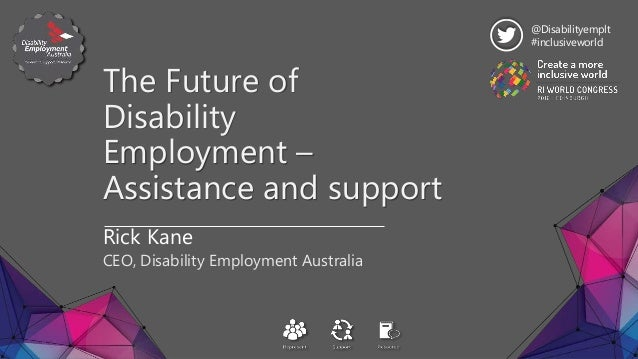 The Future of Disability Employment – Assistance and support Rick Kane CEO, Disability Employment Australia @Disabilityemp...