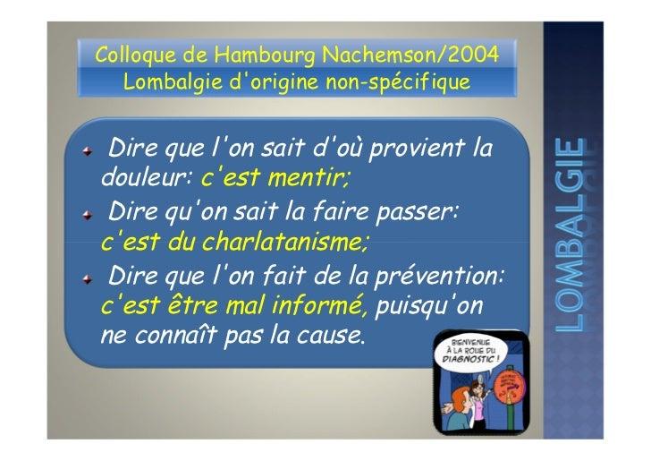 Colloque de Hambourg Nachemson/2004   Lombalgie dorigine non-spécifique Dire que lon sait doù provient ladouleur: cest men...