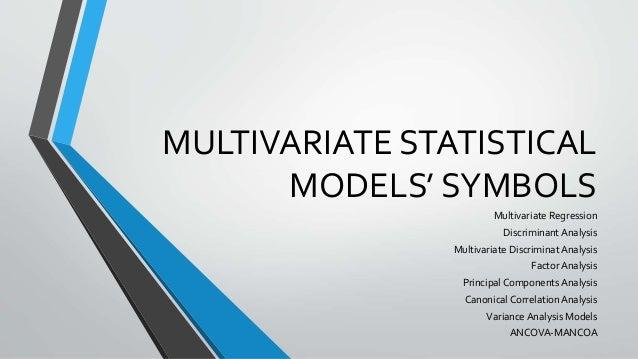 MULTIVARIATE STATISTICAL MODELS' SYMBOLS Multivariate Regression Discriminant Analysis Multivariate Discriminat Analysis F...